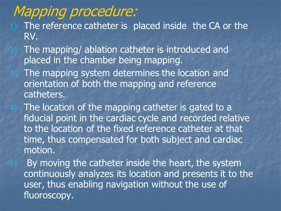 Mapping procedure: The reference catheter is placed inside the CA or the RV.