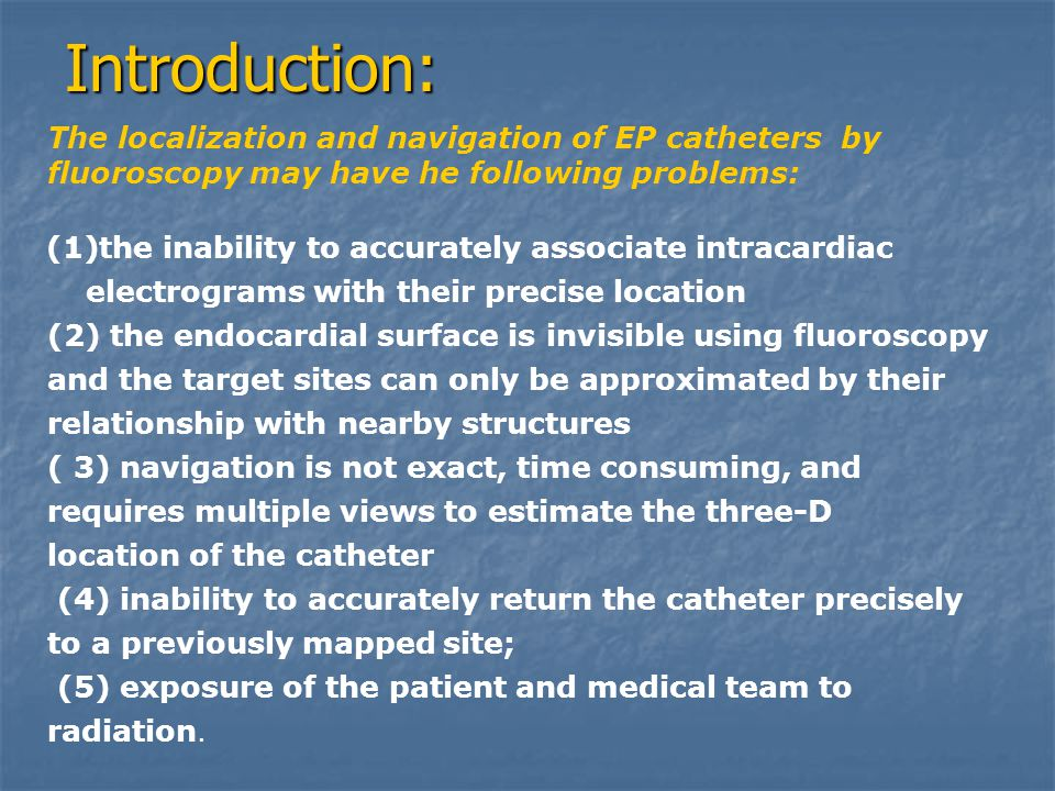 Introduction: The localization and navigation of EP catheters by fluoroscopy may have he following problems: