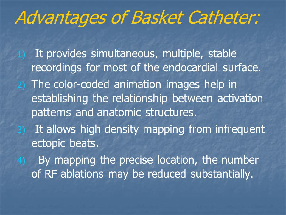Advantages of Basket Catheter: