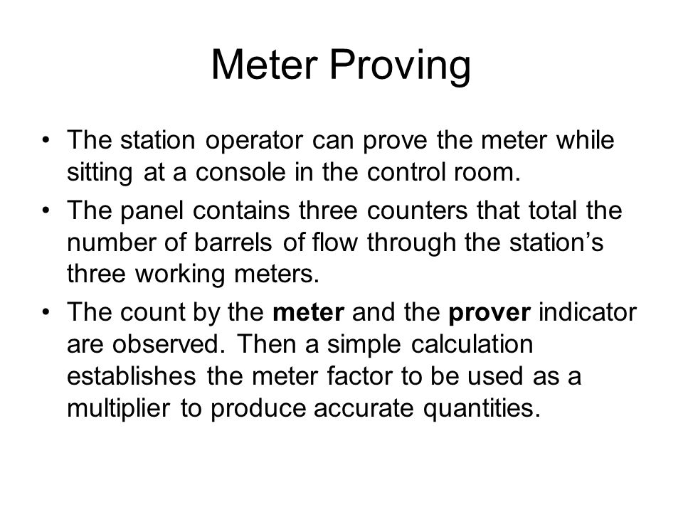 Meter Proving The station operator can prove the meter while sitting at a console in the control room.
