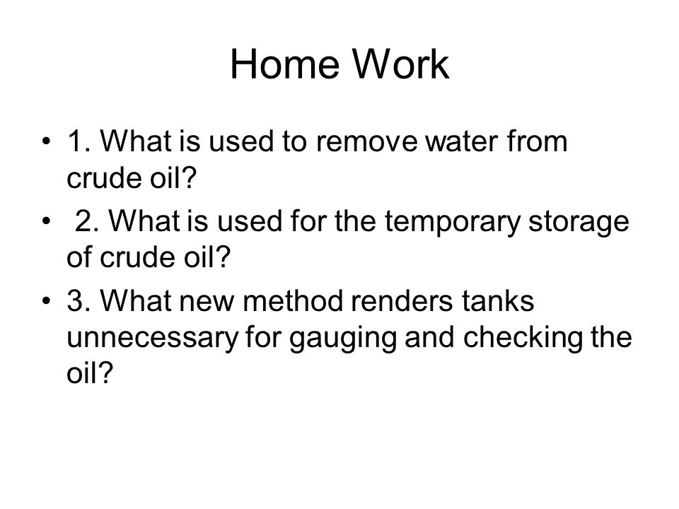 Home Work 1. What is used to remove water from crude oil
