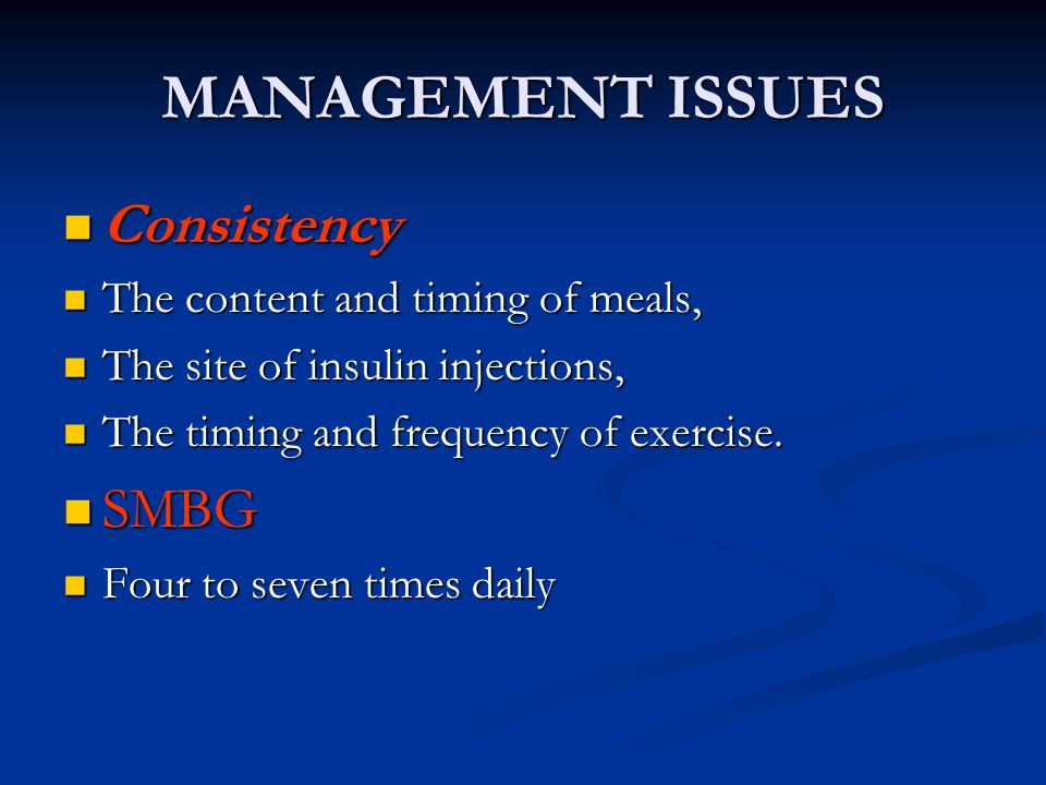MANAGEMENT ISSUES Consistency SMBG The content and timing of meals,