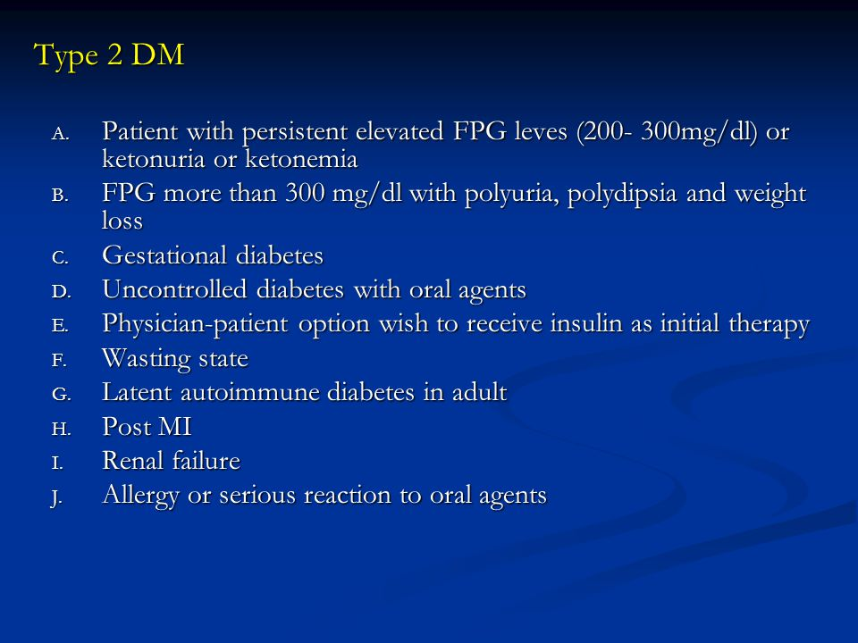 Type 2 DM Patient with persistent elevated FPG leves (200- 300mg/dl) or ketonuria or ketonemia.