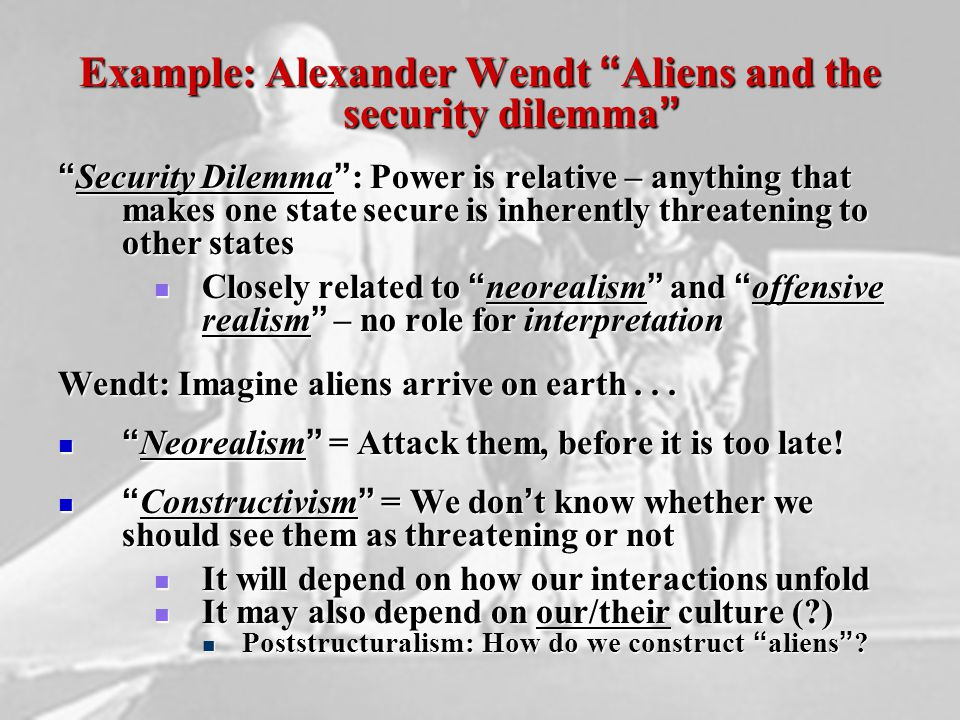Example: Alexander Wendt Aliens and the security dilemma