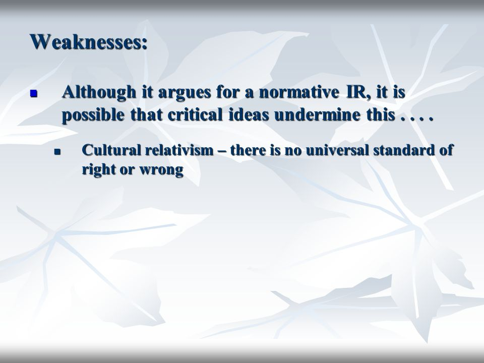 Weaknesses: Although it argues for a normative IR, it is possible that critical ideas undermine this . . . .