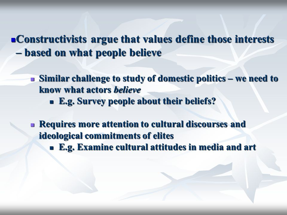Constructivists argue that values define those interests – based on what people believe