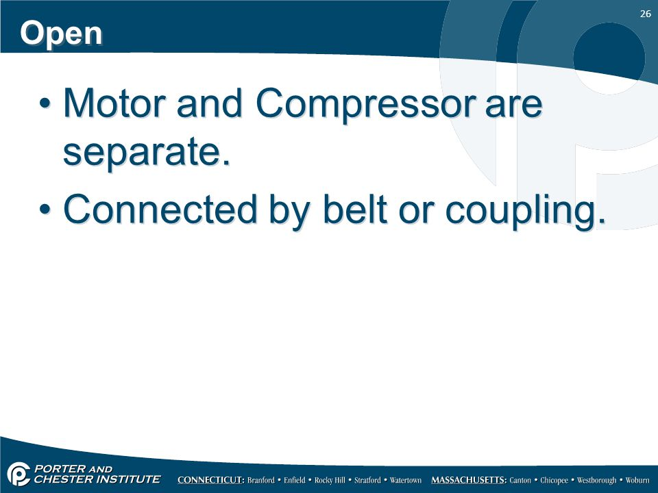 Motor and Compressor are separate. Connected by belt or coupling.