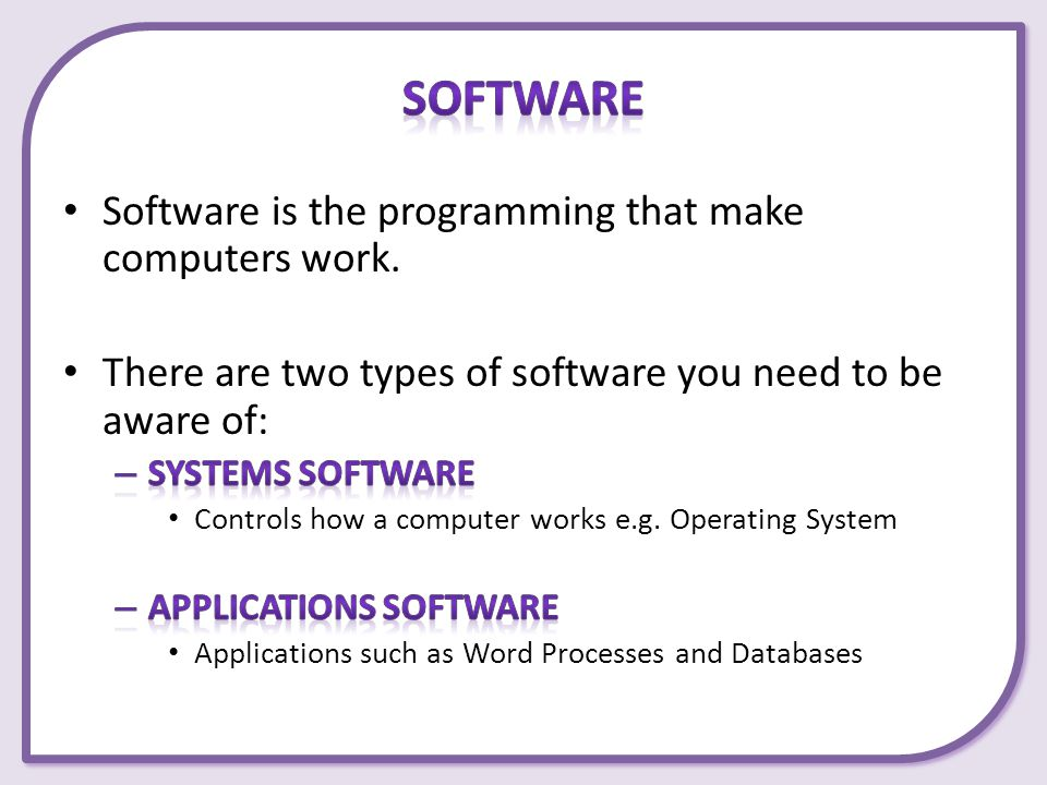 Software Software is the programming that make computers work.