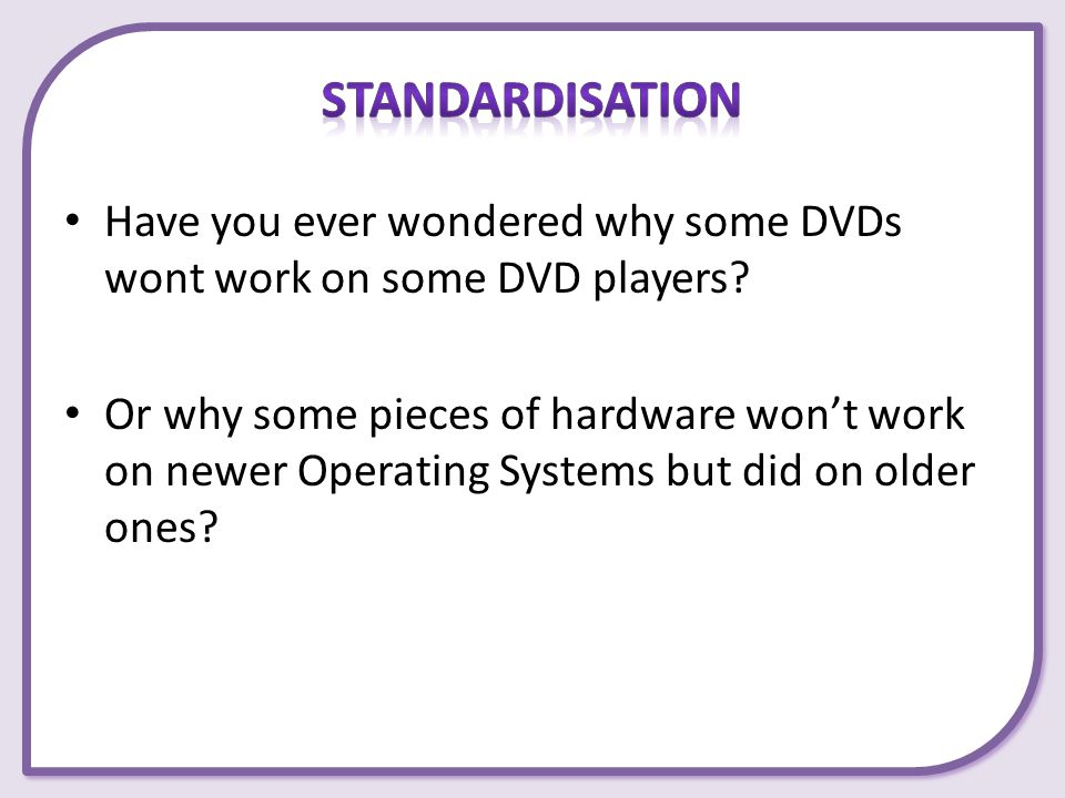 Standardisation Have you ever wondered why some DVDs wont work on some DVD players