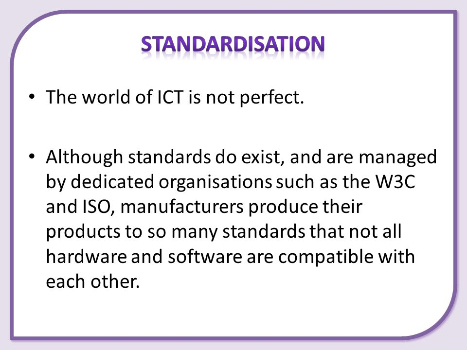 Standardisation The world of ICT is not perfect.
