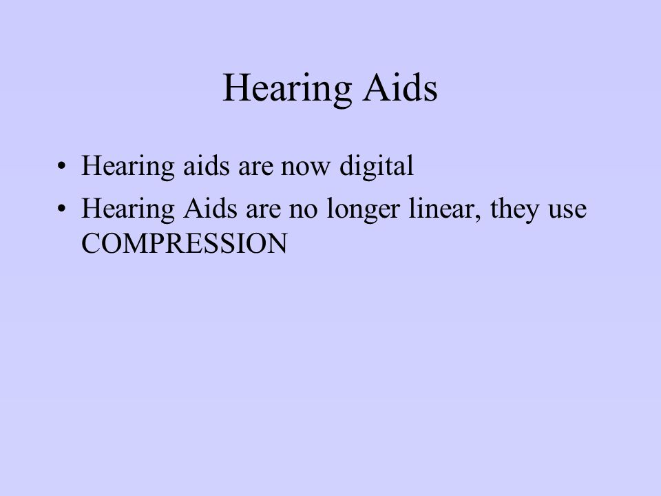 Hearing Aids Hearing aids are now digital