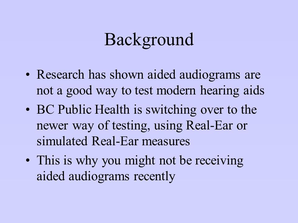 Background Research has shown aided audiograms are not a good way to test modern hearing aids.