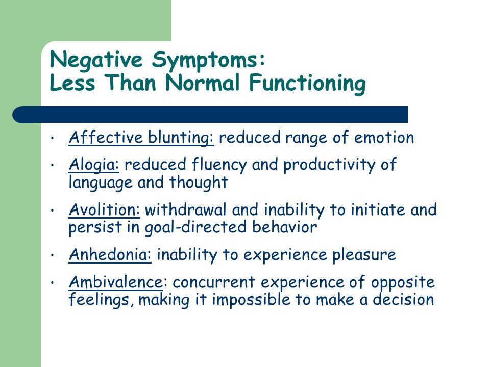Negative Symptoms: Less Than Normal Functioning