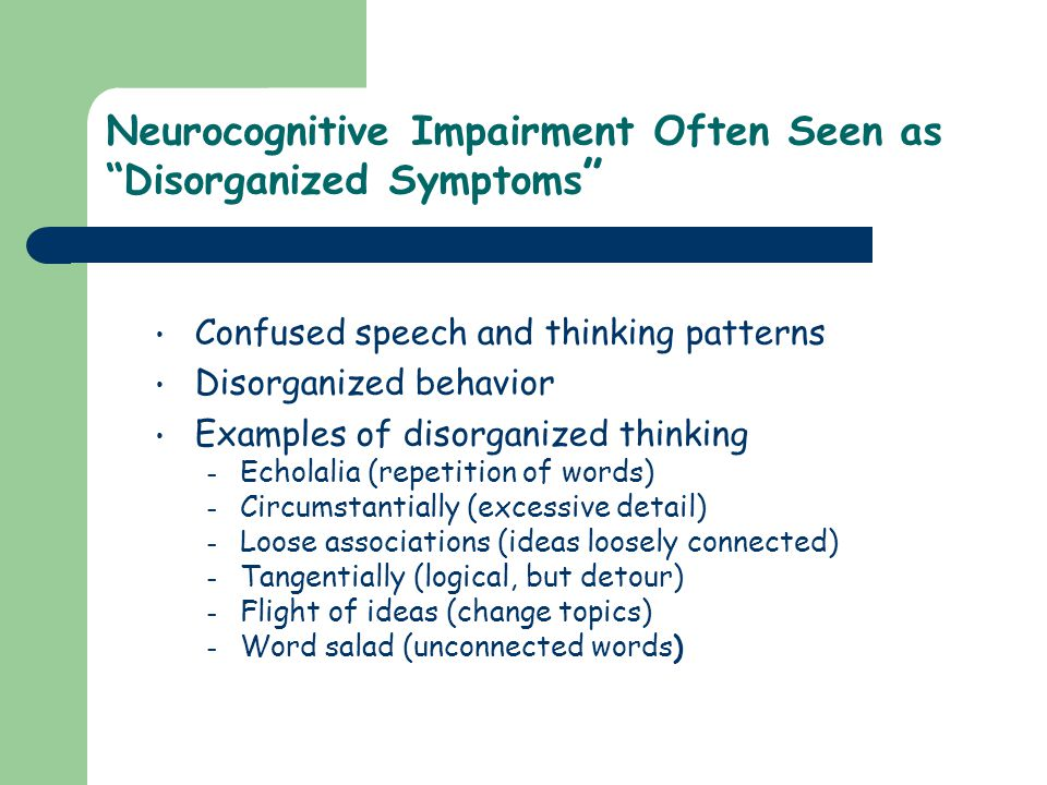 Neurocognitive Impairment Often Seen as Disorganized Symptoms