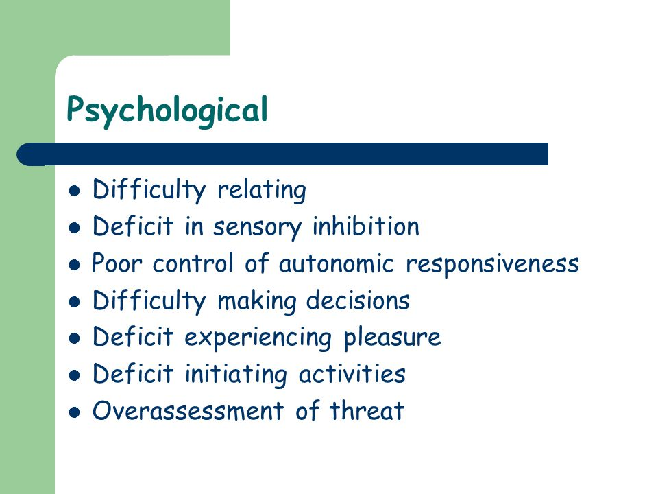Psychological Difficulty relating Deficit in sensory inhibition