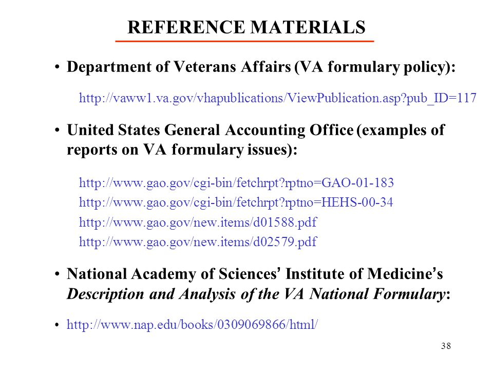 REFERENCE MATERIALS Department of Veterans Affairs (VA formulary policy): http://vaww1.va.gov/vhapublications/ViewPublication.asp pub_ID=117.