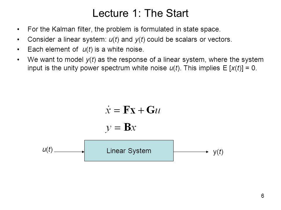 Lecture 1: The Start For the Kalman filter, the problem is formulated in state space.