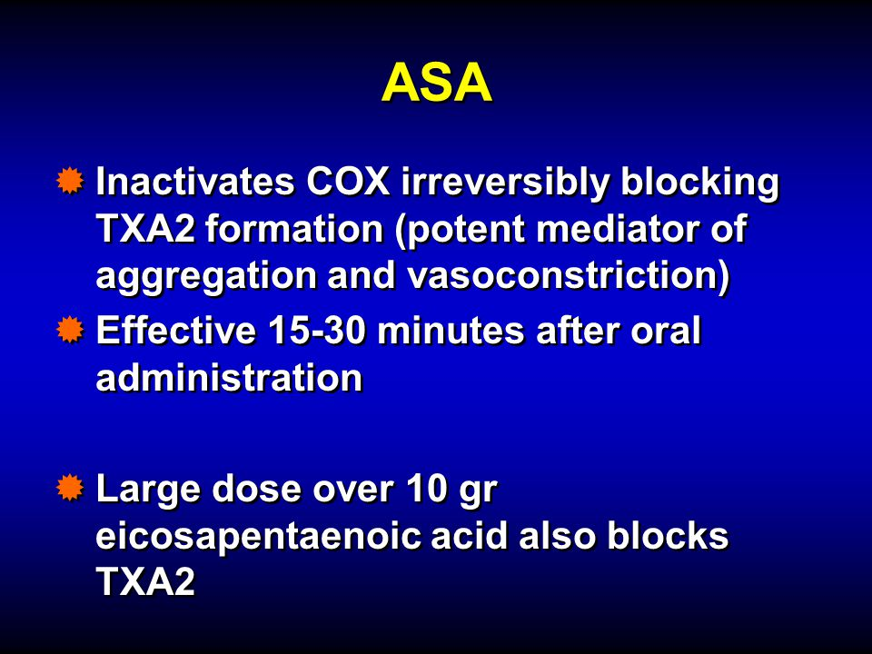 ASA Inactivates COX irreversibly blocking TXA2 formation (potent mediator of aggregation and vasoconstriction)