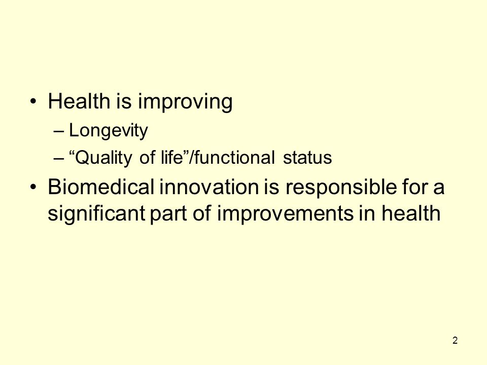Health is improving Longevity. Quality of life /functional status.