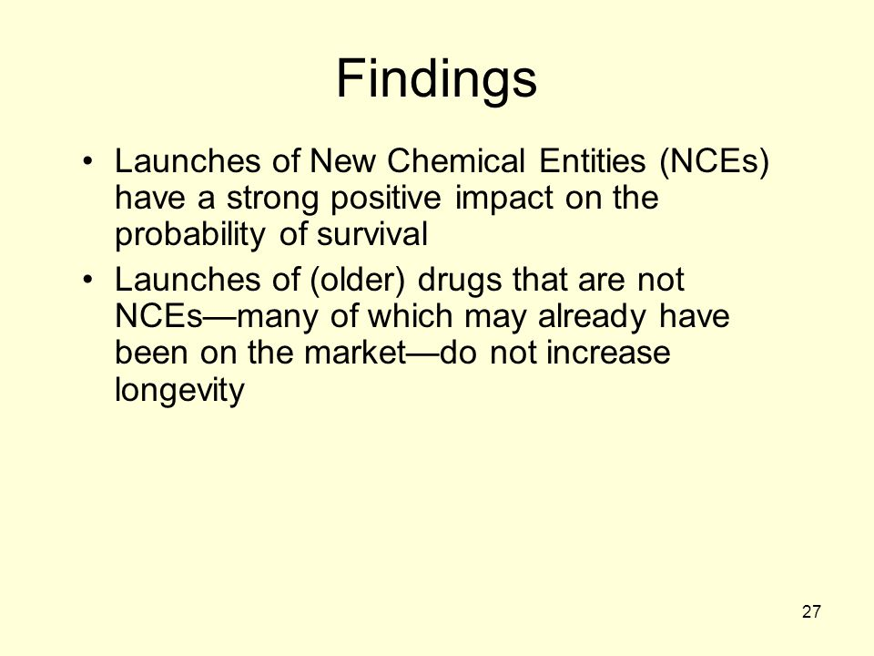 Findings Launches of New Chemical Entities (NCEs) have a strong positive impact on the probability of survival.