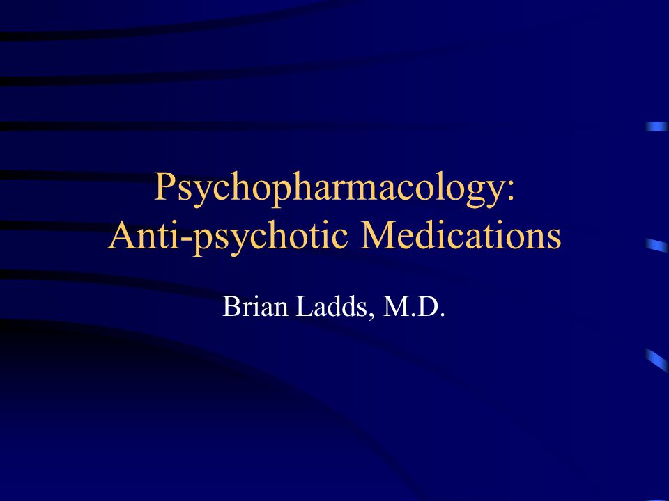 Psychopharmacology: Anti-psychotic Medications