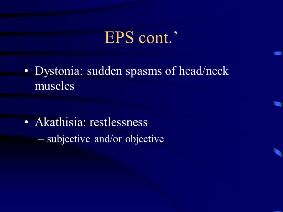 EPS cont.' Dystonia: sudden spasms of head/neck muscles