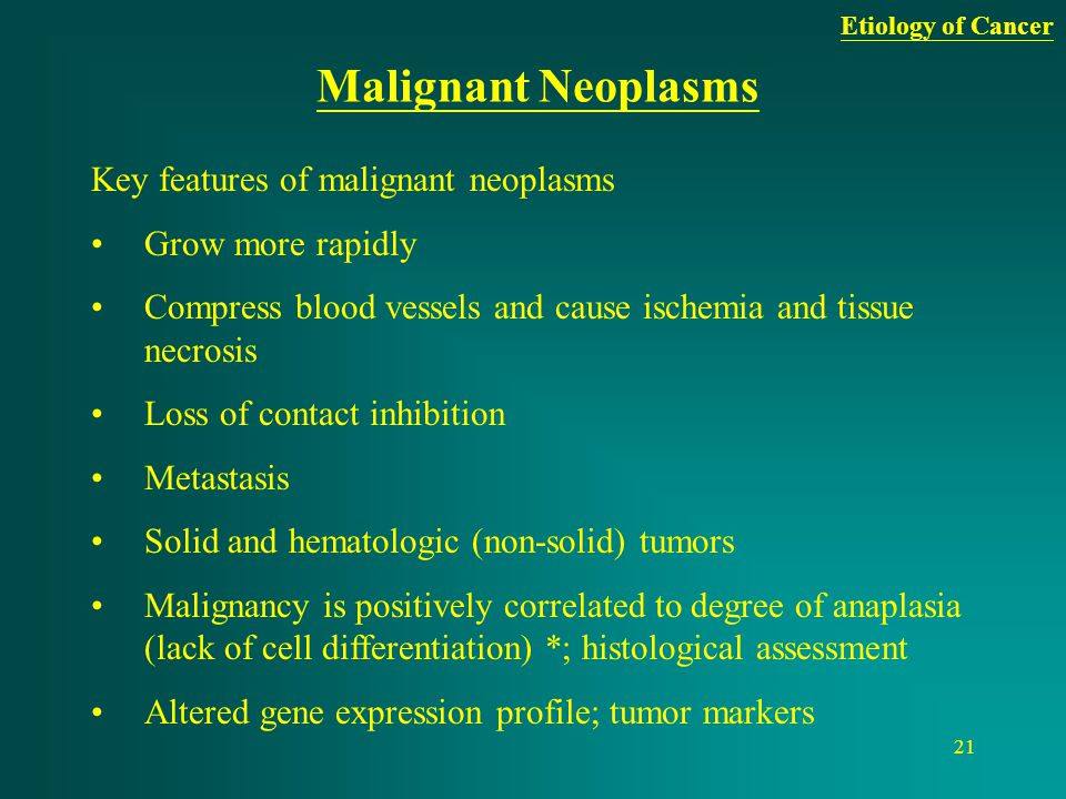 Malignant Neoplasms Key features of malignant neoplasms
