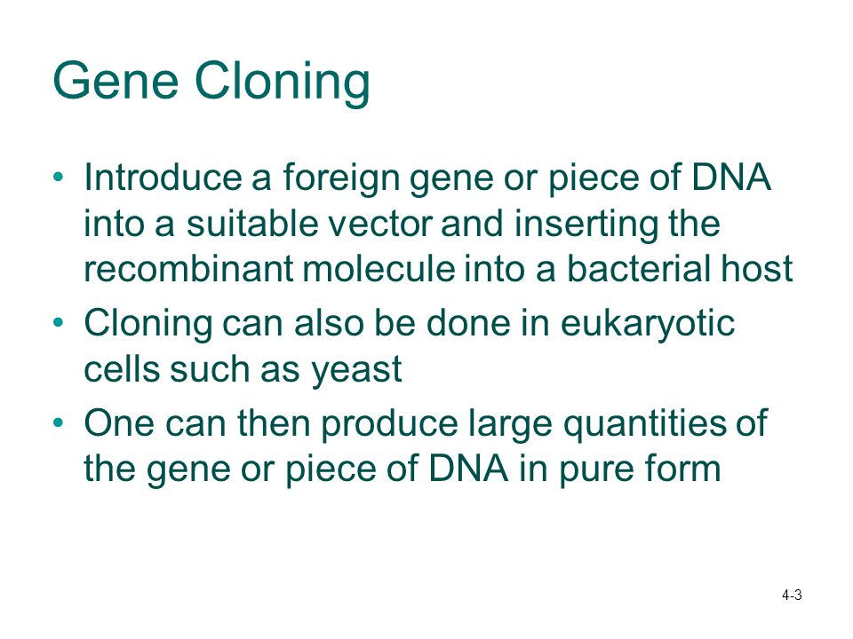 Gene Cloning Introduce a foreign gene or piece of DNA into a suitable vector and inserting the recombinant molecule into a bacterial host.