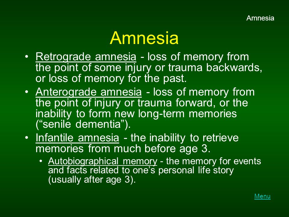 Amnesia Amnesia. Retrograde amnesia - loss of memory from the point of some injury or trauma backwards, or loss of memory for the past.