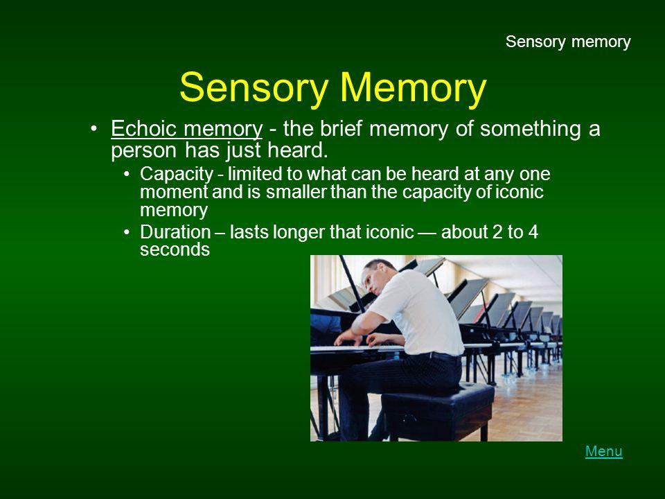 Sensory memory Sensory Memory. Echoic memory - the brief memory of something a person has just heard.