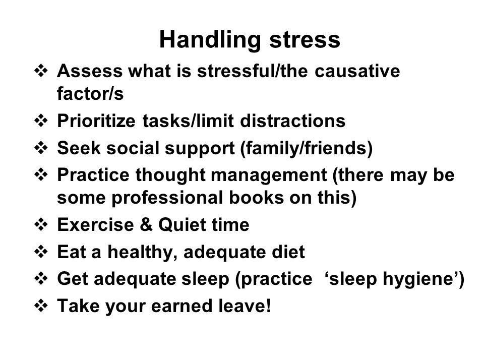 Handling stress Assess what is stressful/the causative factor/s