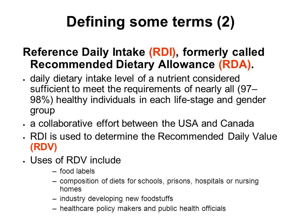 Defining some terms (2) Reference Daily Intake (RDI), formerly called Recommended Dietary Allowance (RDA).