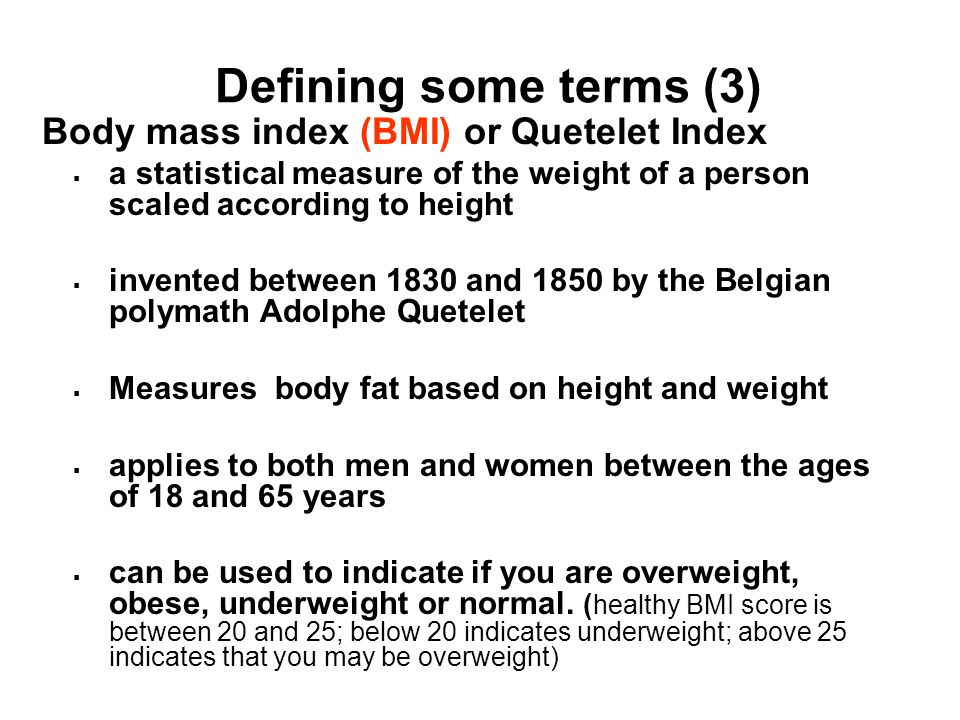 Defining some terms (3) Body mass index (BMI) or Quetelet Index