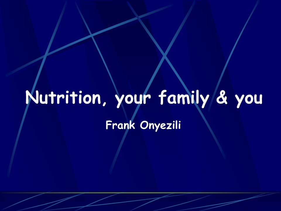 Nutrition, your family & you