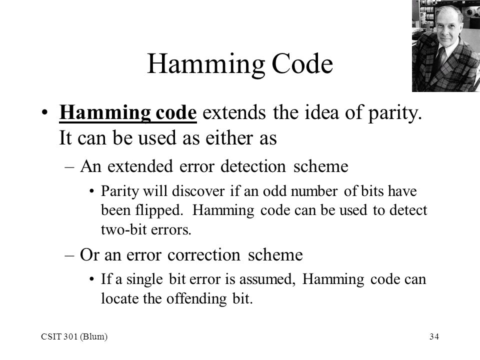 Hamming Code Hamming code extends the idea of parity. It can be used as either as. An extended error detection scheme.