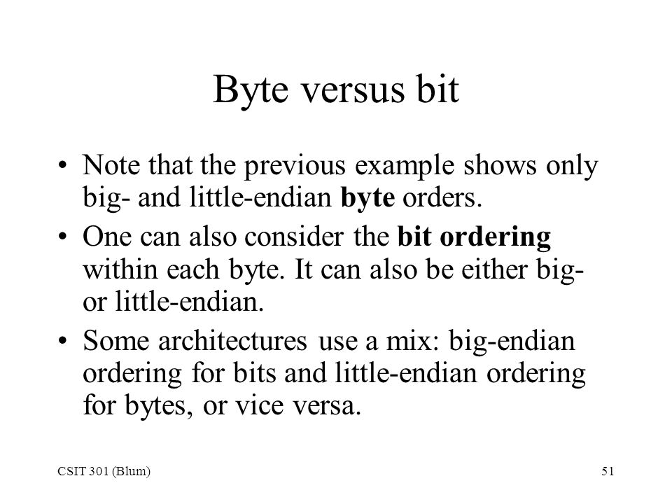 Byte versus bit Note that the previous example shows only big- and little-endian byte orders.