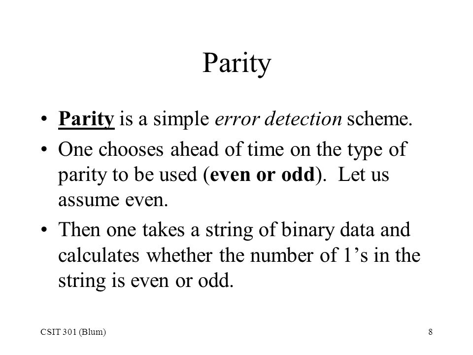 Parity Parity is a simple error detection scheme.