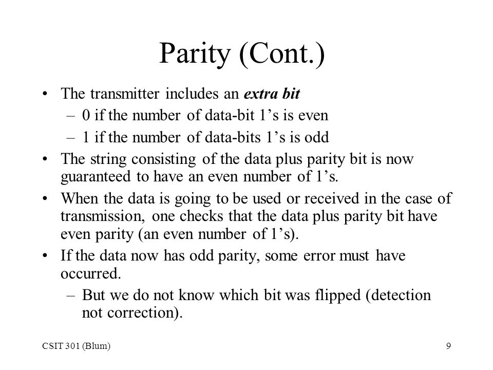 Parity (Cont.) The transmitter includes an extra bit