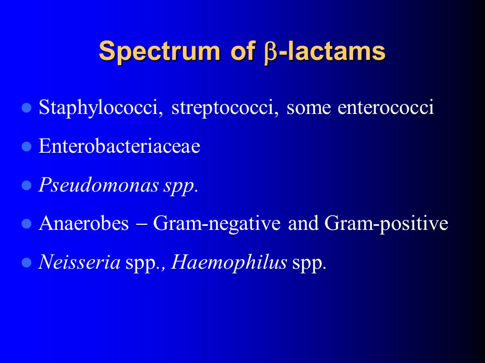 Spectrum of b-lactams Staphylococci, streptococci, some enterococci