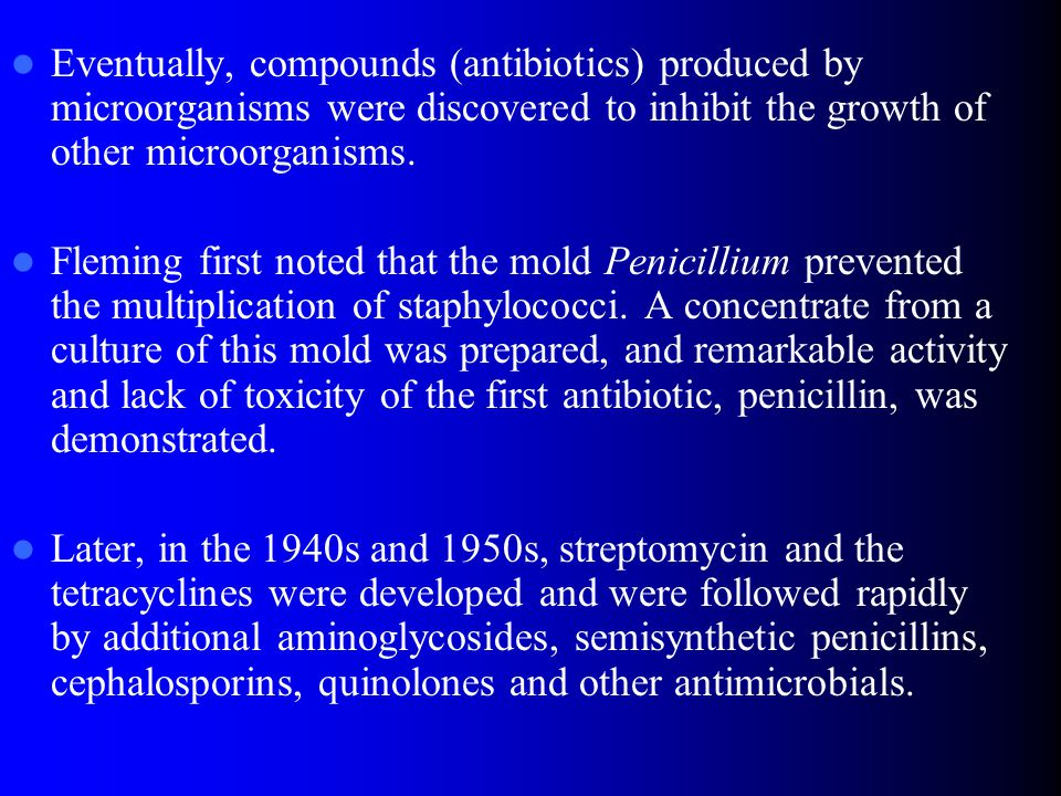 Eventually, compounds (antibiotics) produced by microorganisms were discovered to inhibit the growth of other microorganisms.