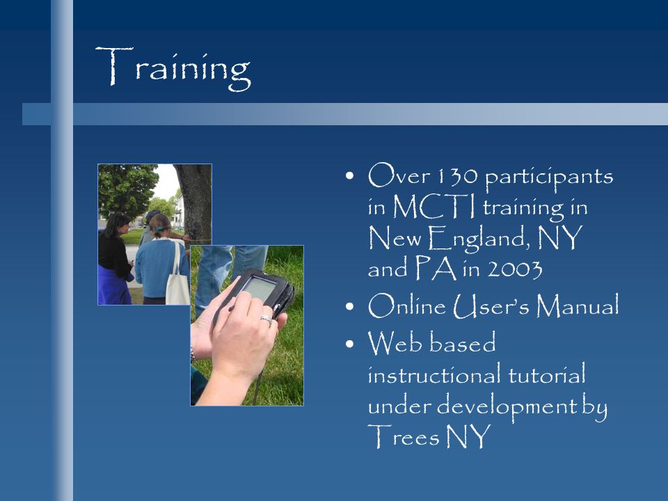 Training Over 130 participants in MCTI training in New England, NY and PA in 2003. Online User's Manual.