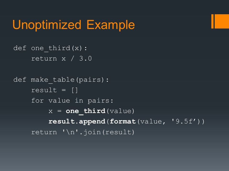 Unoptimized Example def one_third(x): return x / 3.0