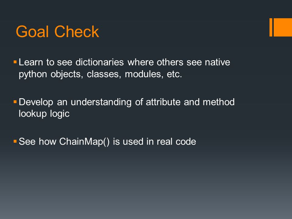 Goal Check Learn to see dictionaries where others see native python objects, classes, modules, etc.