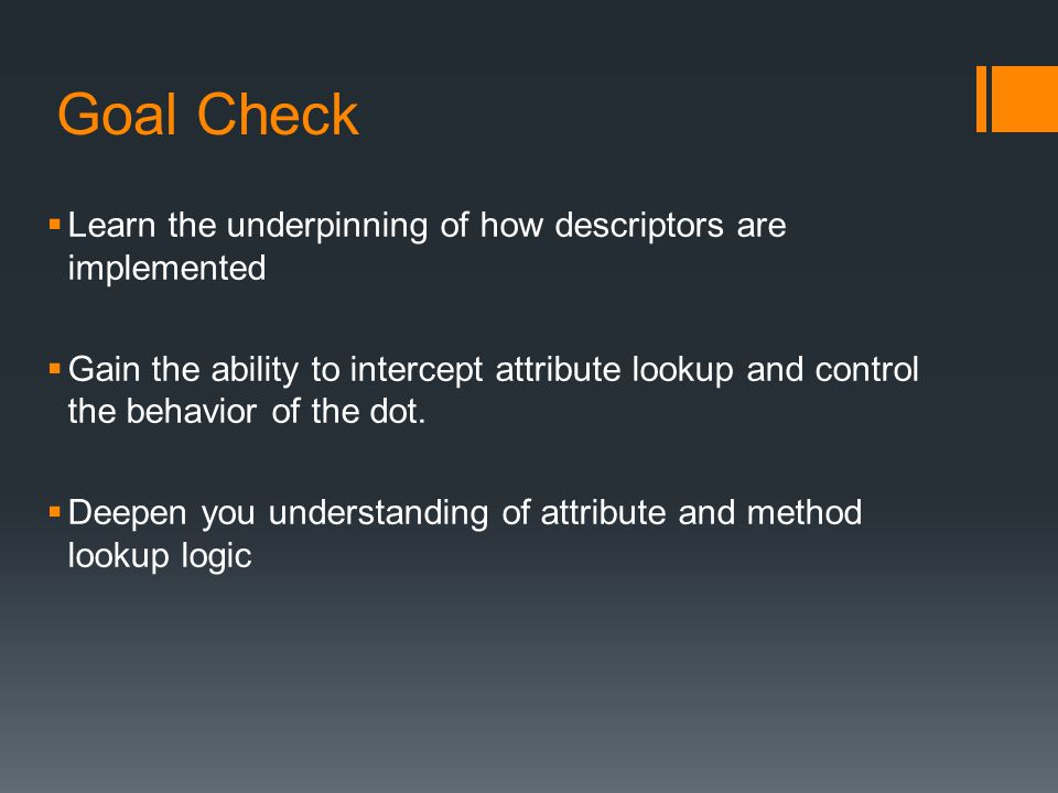 Goal Check Learn the underpinning of how descriptors are implemented
