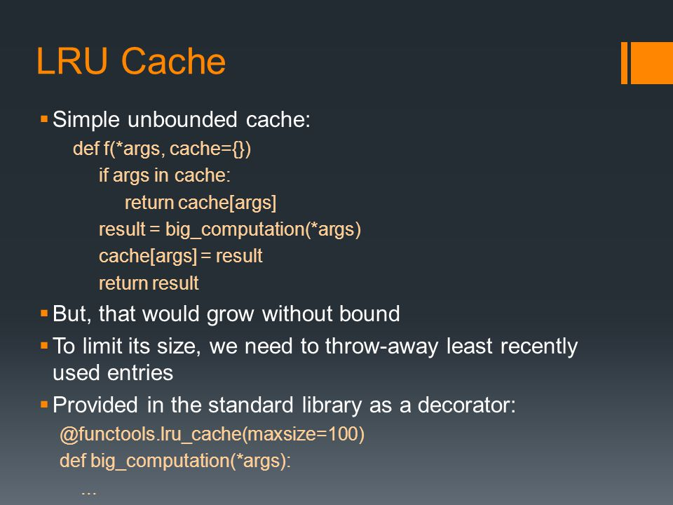 LRU Cache Simple unbounded cache: But, that would grow without bound