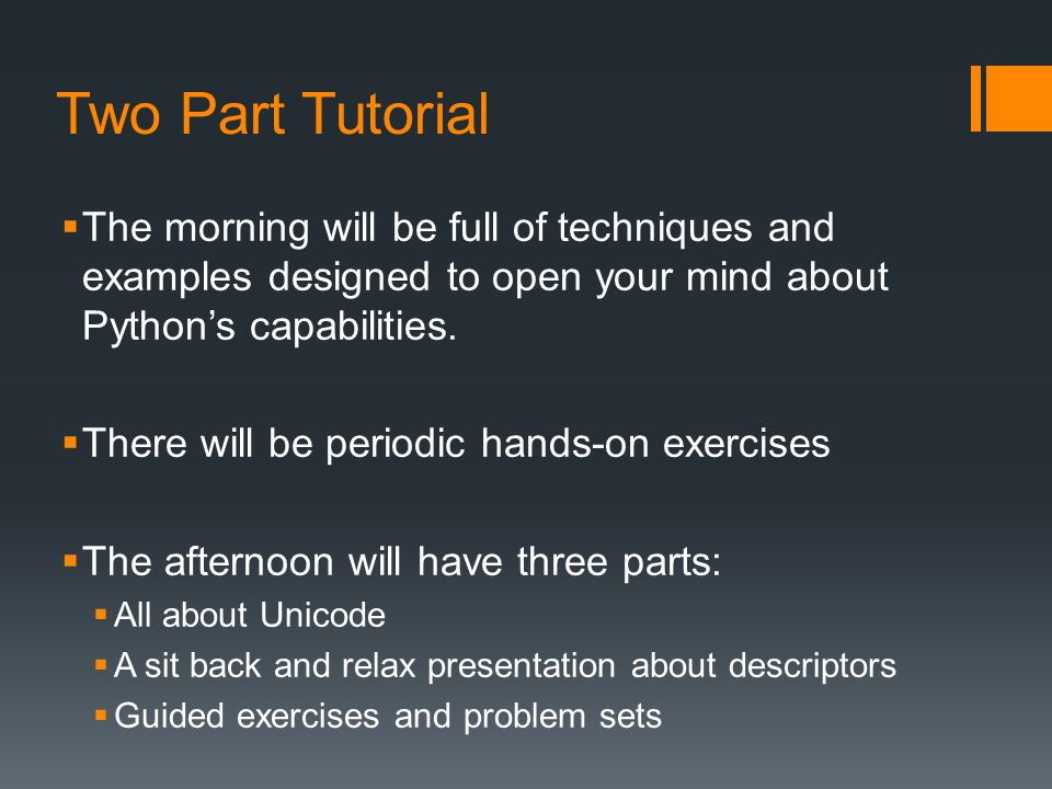 Two Part Tutorial The morning will be full of techniques and examples designed to open your mind about Python's capabilities.