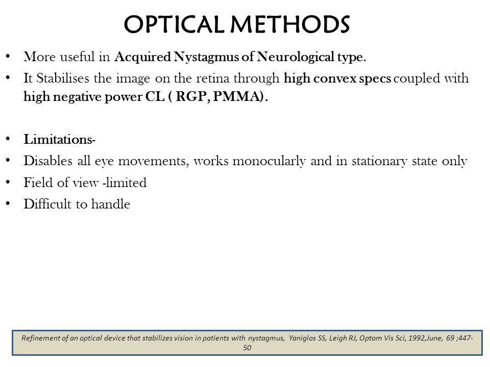 OPTICAL METHODS More useful in Acquired Nystagmus of Neurological type.