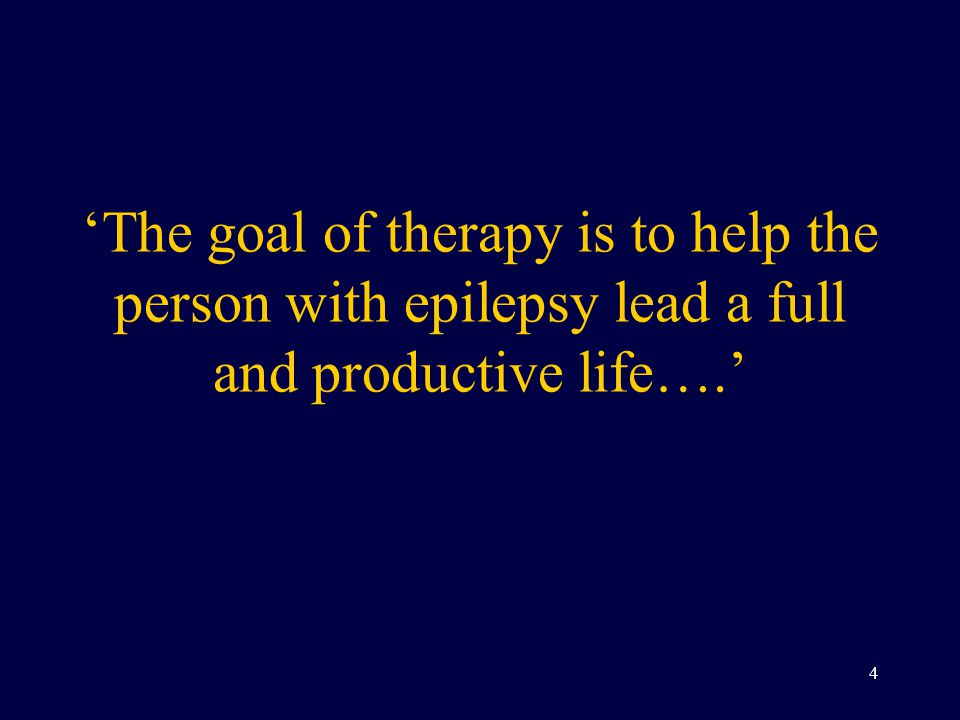 'The goal of therapy is to help the person with epilepsy lead a full and productive life….'