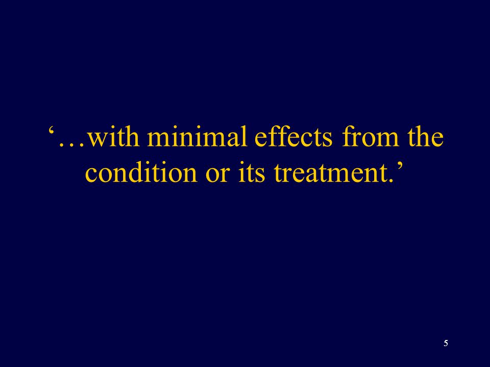 '…with minimal effects from the condition or its treatment.'