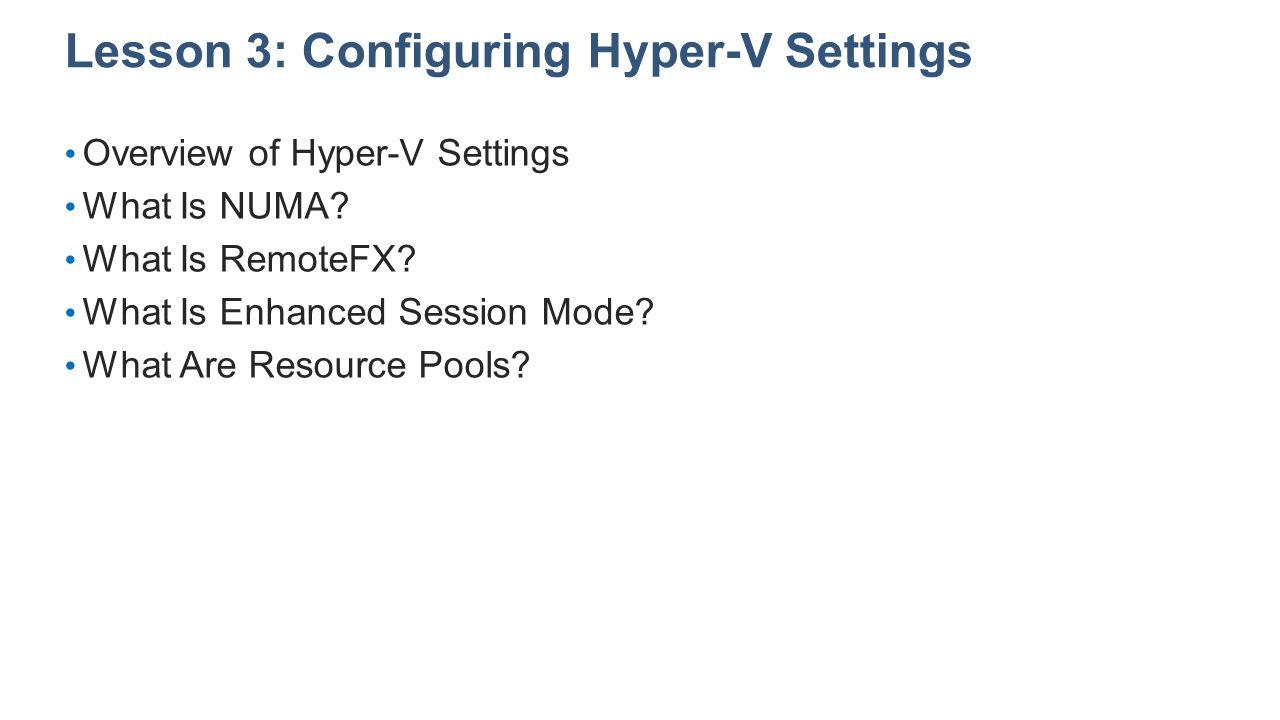 Lesson 3: Configuring Hyper-V Settings